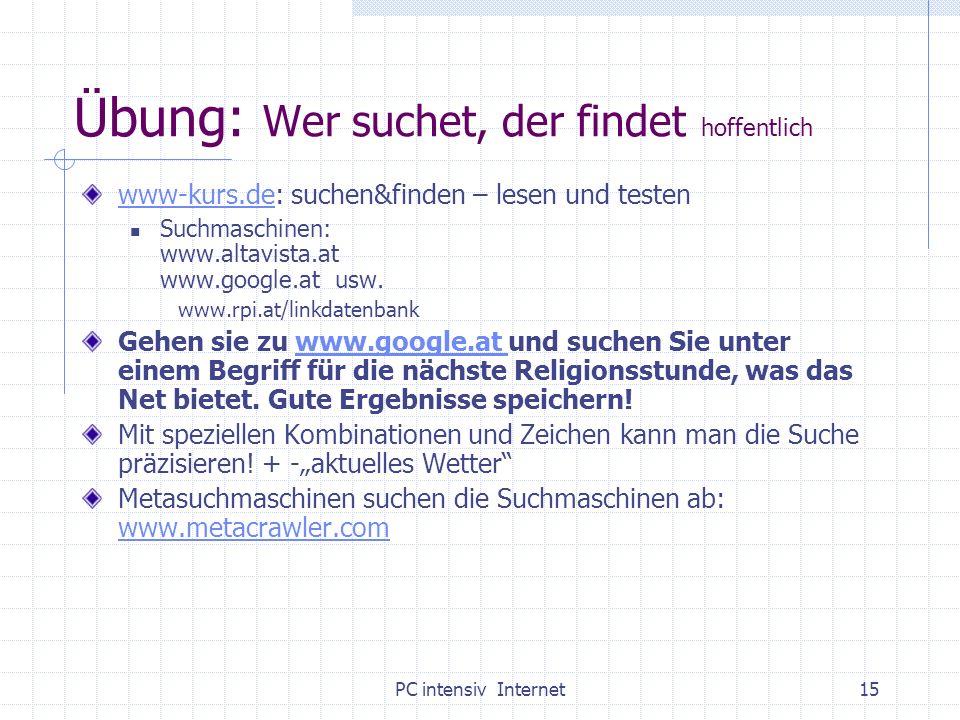 PC intensiv Internet15 Übung: Wer suchet, der findet hoffentlich www-kurs.dewww-kurs.de: suchen&finden – lesen und testen Suchmaschinen: www.altavista