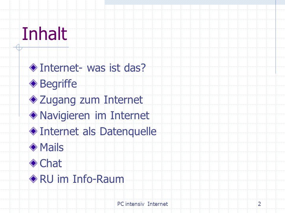PC intensiv Internet2 Inhalt Internet- was ist das? Begriffe Zugang zum Internet Navigieren im Internet Internet als Datenquelle Mails Chat RU im Info