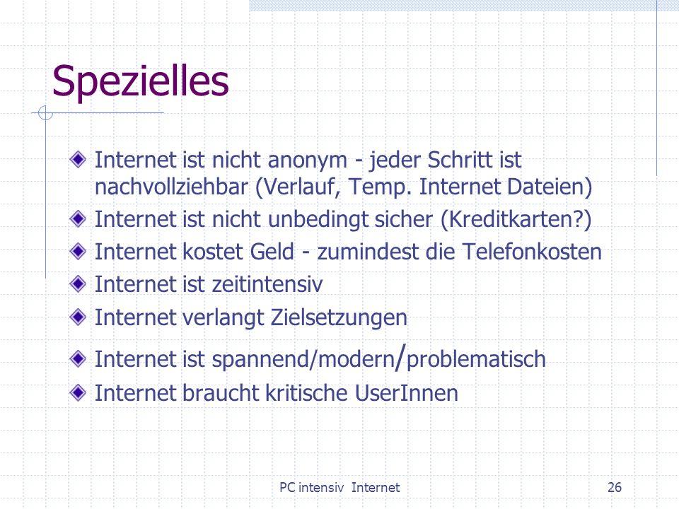 PC intensiv Internet26 Spezielles Internet ist nicht anonym - jeder Schritt ist nachvollziehbar (Verlauf, Temp. Internet Dateien) Internet ist nicht u