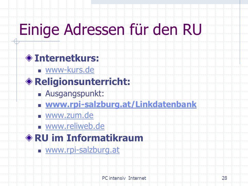 PC intensiv Internet28 Einige Adressen für den RU Internetkurs: www-kurs.de Religionsunterricht: Ausgangspunkt: www.rpi-salzburg.at/Linkdatenbank www.