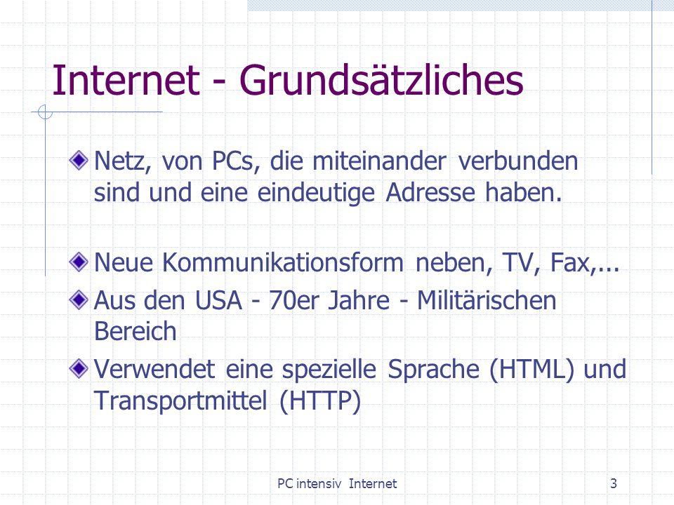 PC intensiv Internet3 Internet - Grundsätzliches Netz, von PCs, die miteinander verbunden sind und eine eindeutige Adresse haben. Neue Kommunikationsf