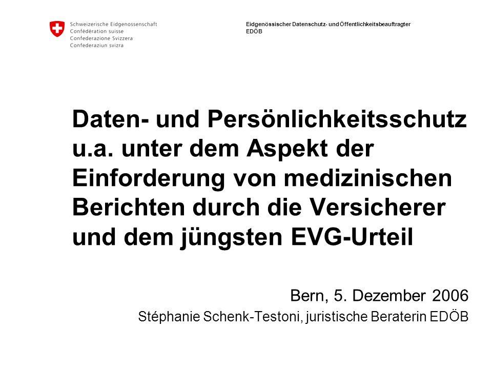 Eidgenössischer Datenschutz- und Öffentlichkeitsbeauftragter EDÖB Daten- und Persönlichkeitsschutz u.a. unter dem Aspekt der Einforderung von medizini