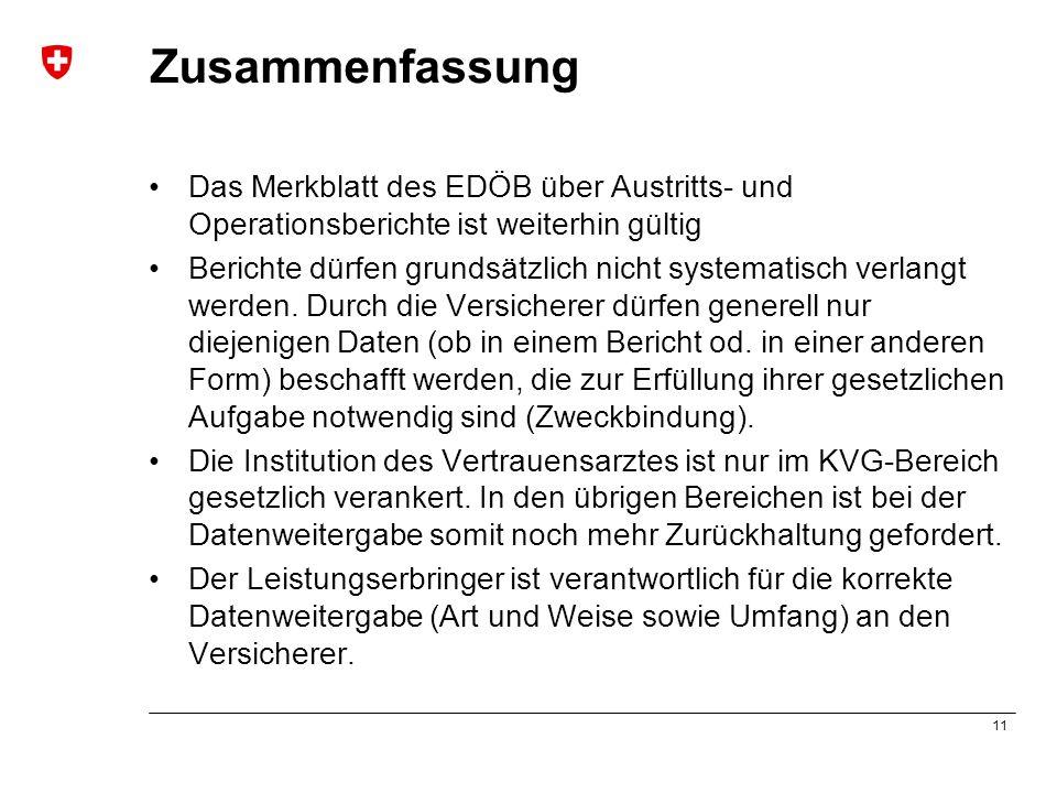 11 Zusammenfassung Das Merkblatt des EDÖB über Austritts- und Operationsberichte ist weiterhin gültig Berichte dürfen grundsätzlich nicht systematisch