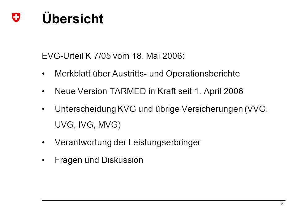 2 Übersicht EVG-Urteil K 7/05 vom 18. Mai 2006: Merkblatt über Austritts- und Operationsberichte Neue Version TARMED in Kraft seit 1. April 2006 Unter