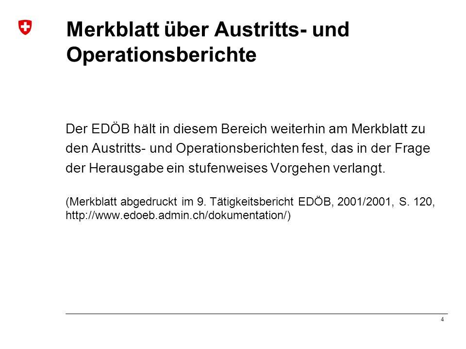 4 Merkblatt über Austritts- und Operationsberichte Der EDÖB hält in diesem Bereich weiterhin am Merkblatt zu den Austritts- und Operationsberichten fe