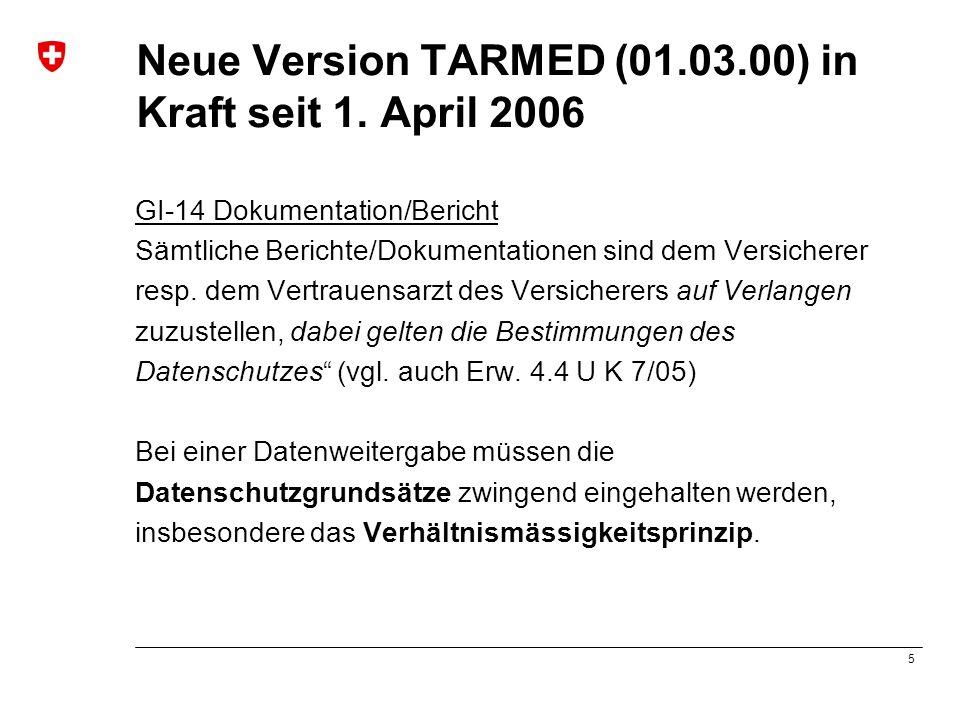 5 Neue Version TARMED (01.03.00) in Kraft seit 1. April 2006 GI-14 Dokumentation/Bericht Sämtliche Berichte/Dokumentationen sind dem Versicherer resp.