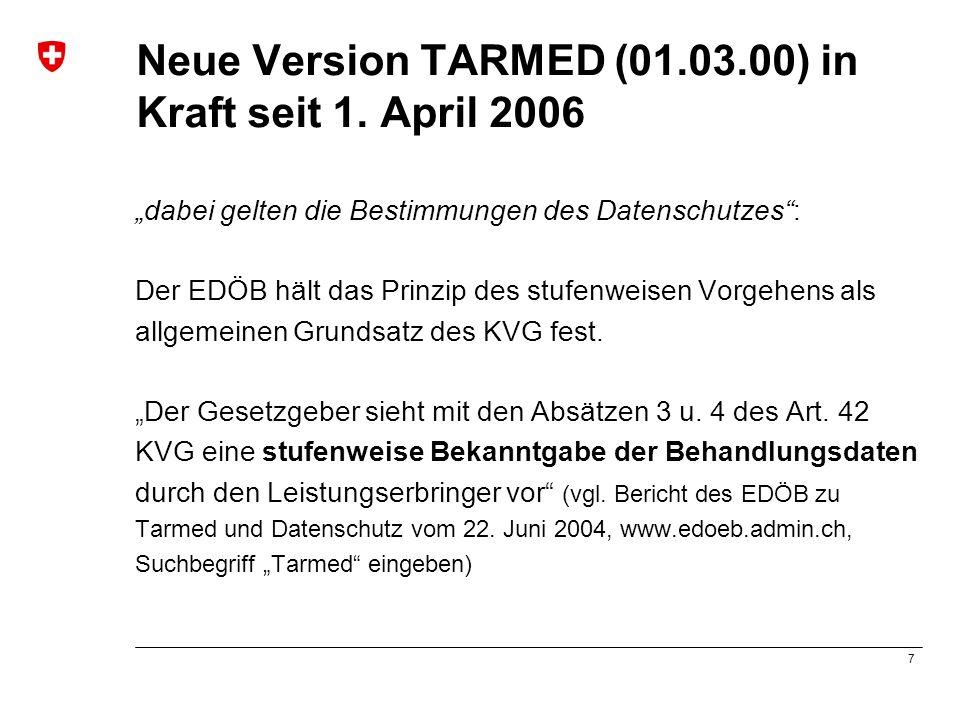 7 Neue Version TARMED (01.03.00) in Kraft seit 1. April 2006 dabei gelten die Bestimmungen des Datenschutzes: Der EDÖB hält das Prinzip des stufenweis