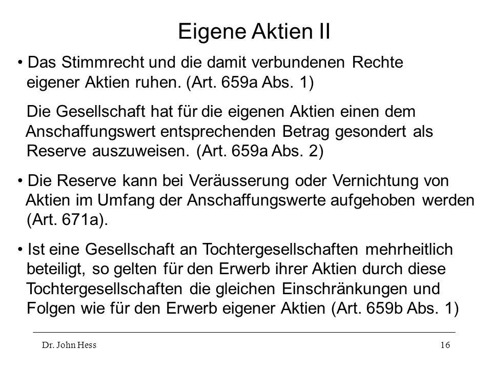 Dr. John Hess16 Eigene Aktien II Das Stimmrecht und die damit verbundenen Rechte eigener Aktien ruhen. (Art. 659a Abs. 1) Die Gesellschaft hat für die