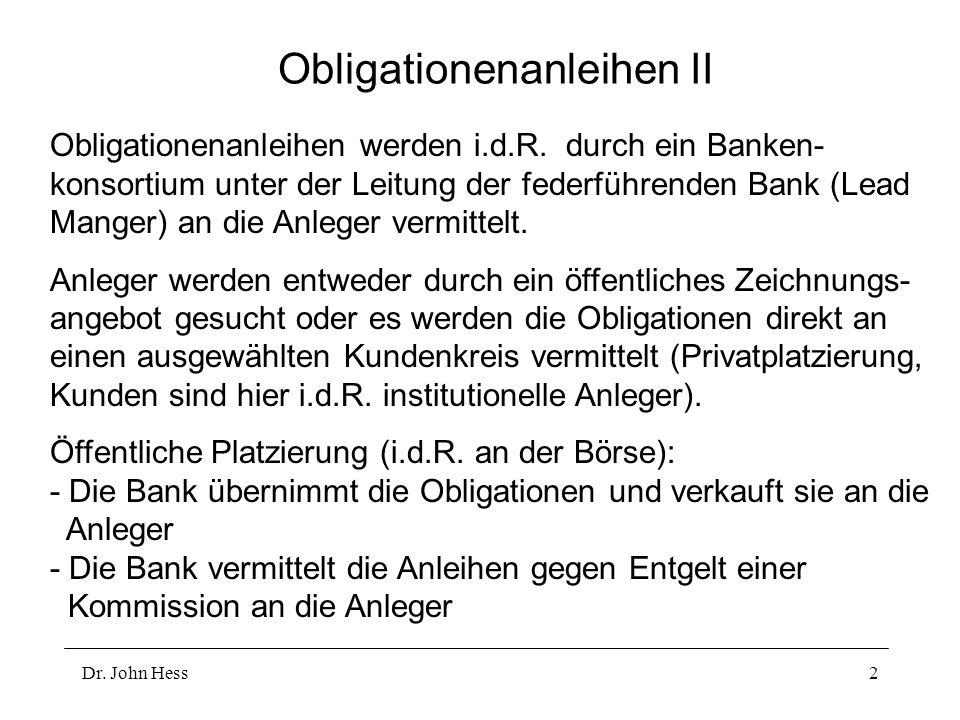 Dr. John Hess2 Obligationenanleihen II Obligationenanleihen werden i.d.R. durch ein Banken- konsortium unter der Leitung der federführenden Bank (Lead