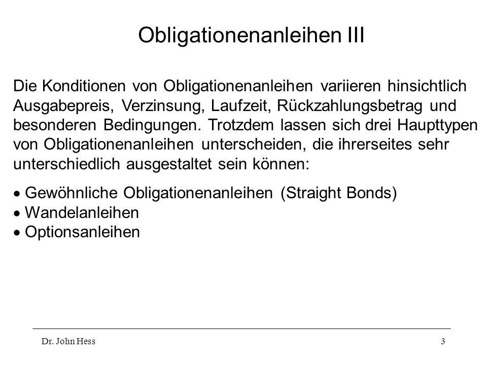 Dr. John Hess3 Obligationenanleihen III Die Konditionen von Obligationenanleihen variieren hinsichtlich Ausgabepreis, Verzinsung, Laufzeit, Rückzahlun