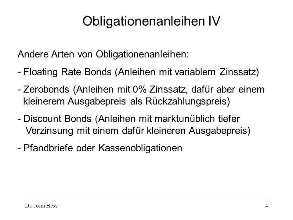 Dr. John Hess4 Obligationenanleihen IV Andere Arten von Obligationenanleihen: - Floating Rate Bonds (Anleihen mit variablem Zinssatz) - Zerobonds (Anl