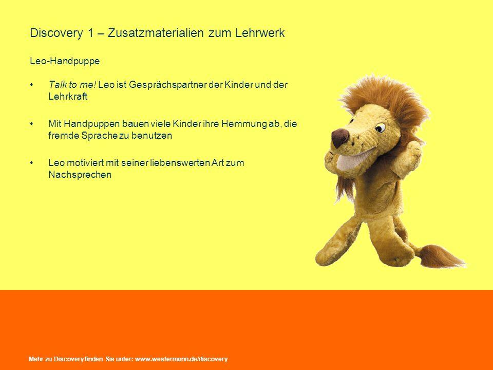 Discovery 1 – Zusatzmaterialien zum Lehrwerk Leo-Handpuppe Talk to me! Leo ist Gesprächspartner der Kinder und der Lehrkraft Mit Handpuppen bauen viel