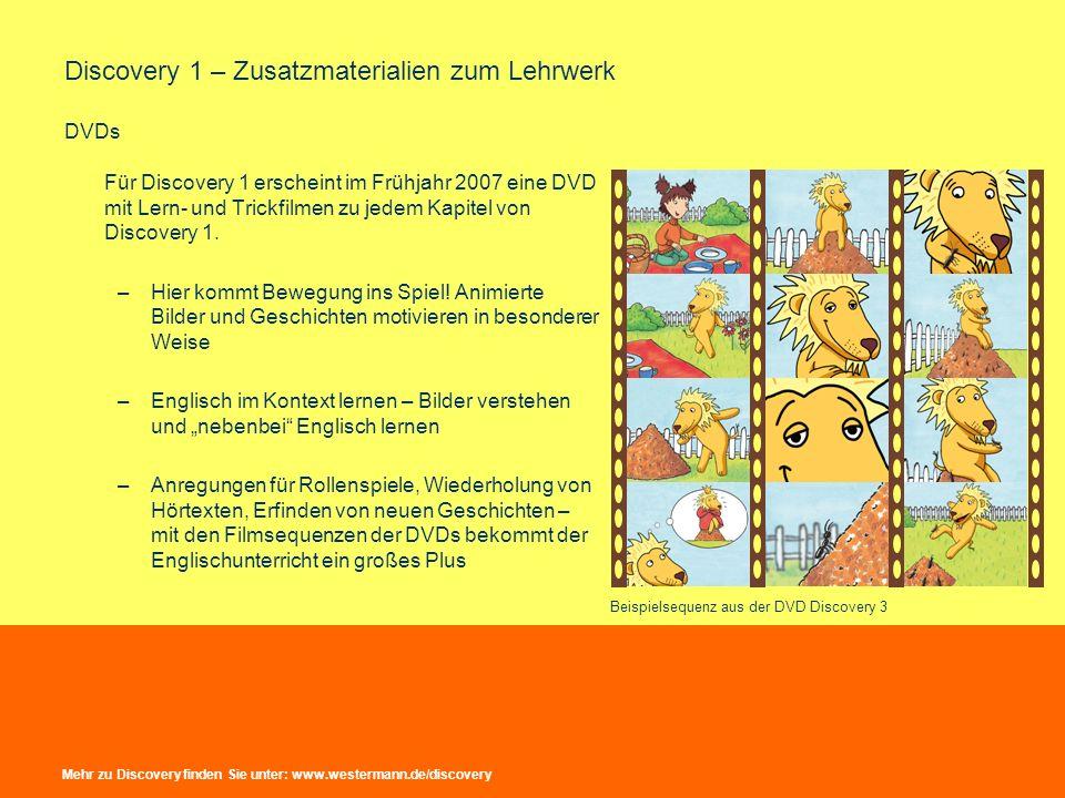 Discovery 1 – Zusatzmaterialien zum Lehrwerk DVDs Für Discovery 1 erscheint im Frühjahr 2007 eine DVD mit Lern- und Trickfilmen zu jedem Kapitel von D