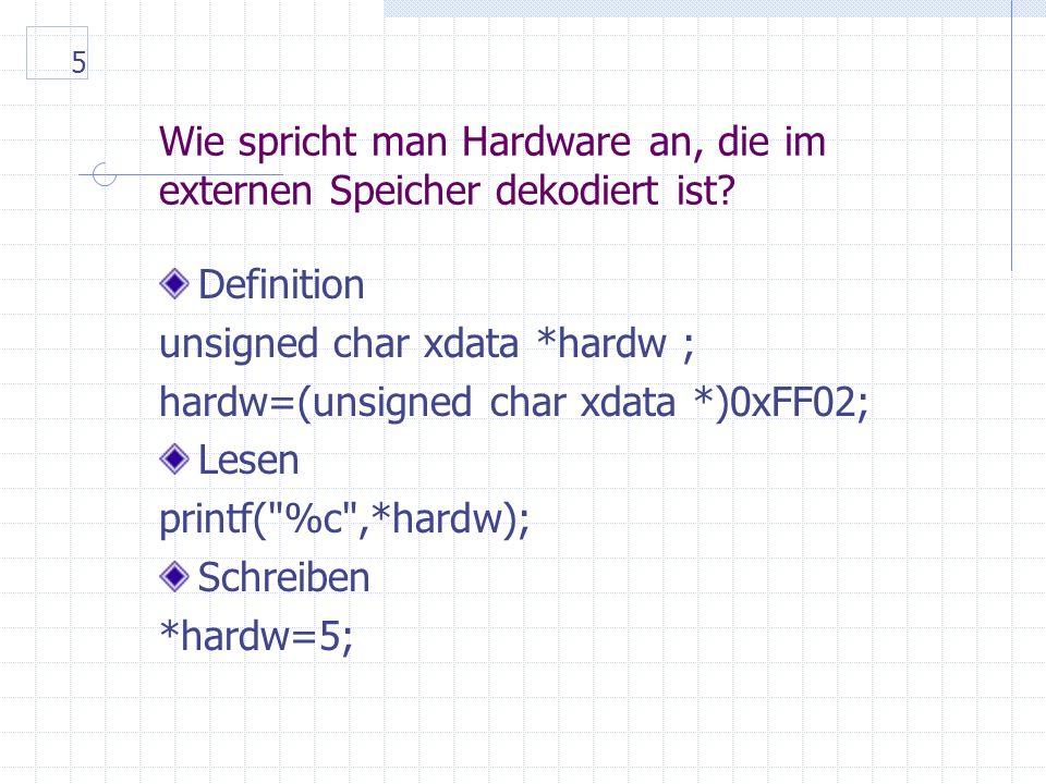 5 Wie spricht man Hardware an, die im externen Speicher dekodiert ist.