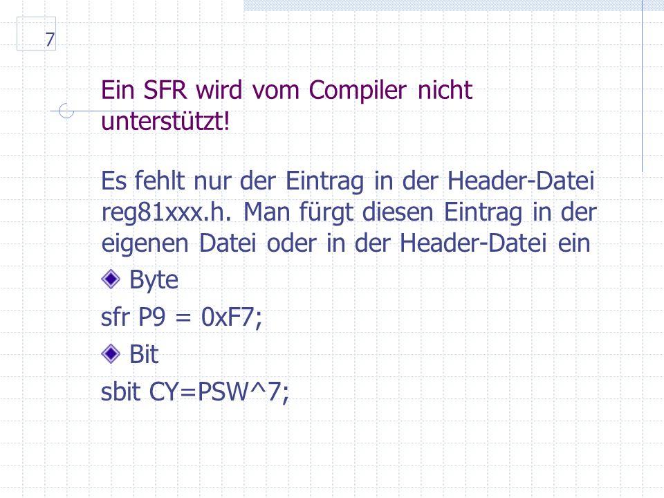 7 Ein SFR wird vom Compiler nicht unterstützt.