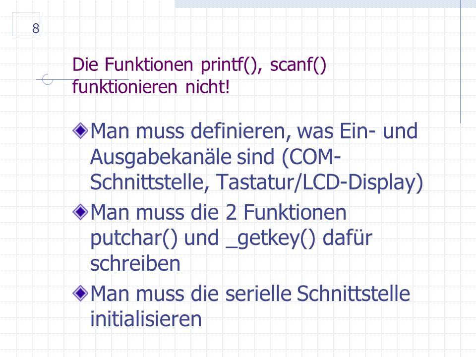 8 Die Funktionen printf(), scanf() funktionieren nicht.