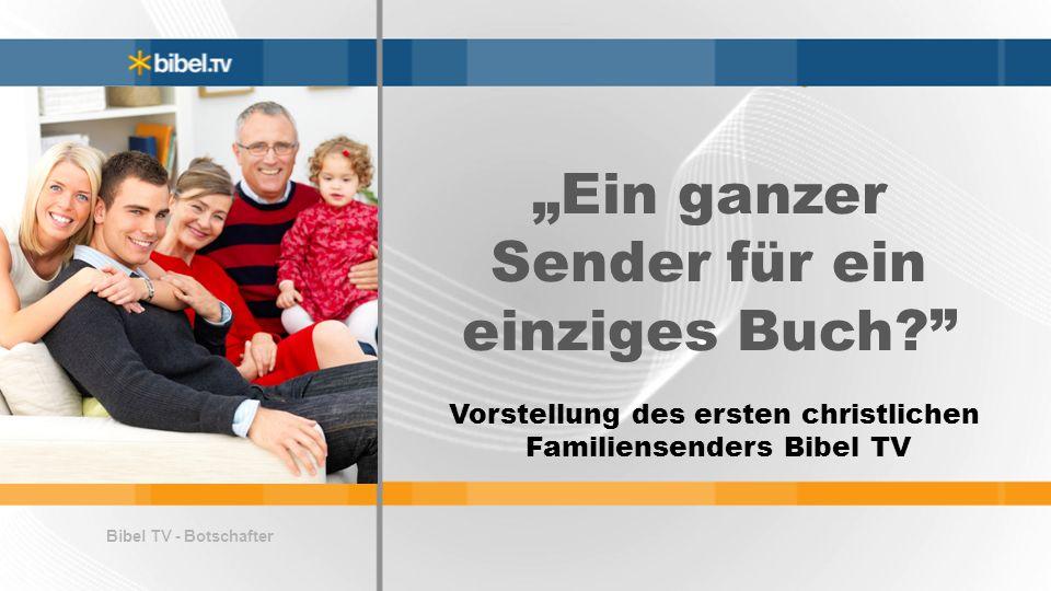Ein ganzer Sender für ein einziges Buch? Vorstellung des ersten christlichen Familiensenders Bibel TV Bibel TV - Botschafter