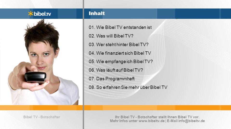 Inhalt 01.Wie Bibel TV entstanden ist 02. Was will Bibel TV.