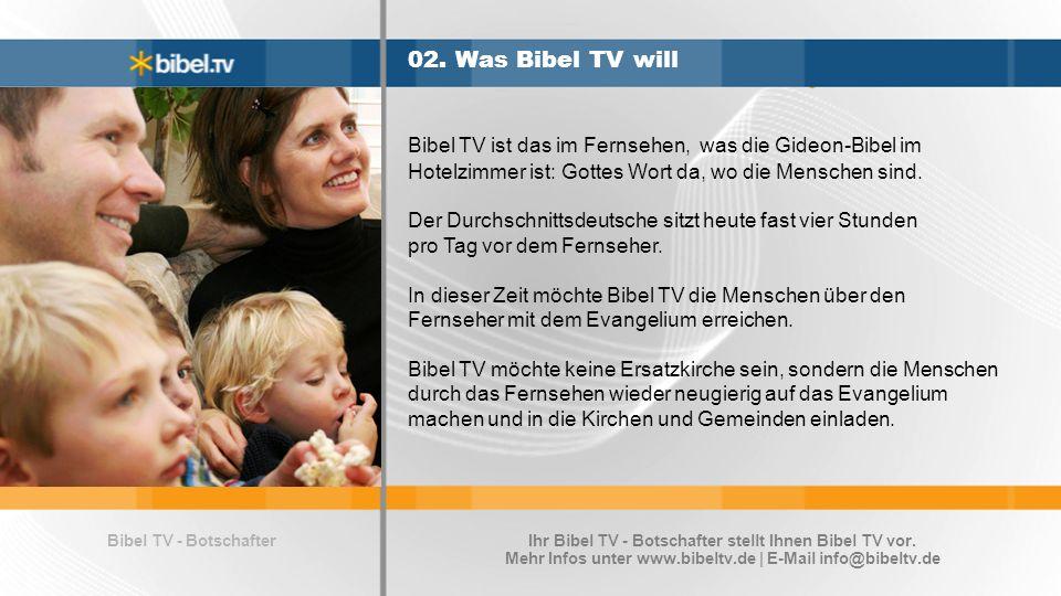 Bibel TV - BotschafterIhr Bibel TV - Botschafter stellt Ihnen Bibel TV vor. Mehr Infos unter www.bibeltv.de | E-Mail info@bibeltv.de 02. Was Bibel TV