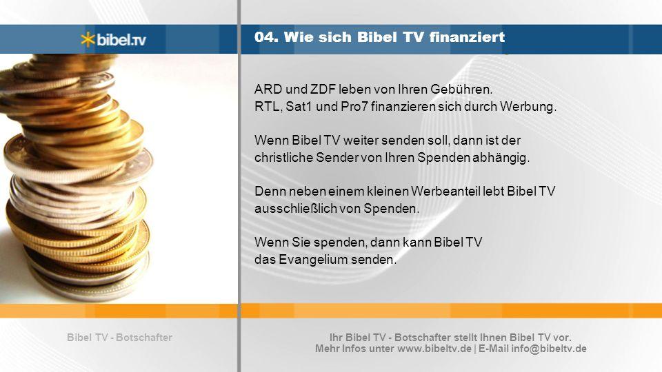 Bibel TV - Botschafter 04. Wie sich Bibel TV finanziert ARD und ZDF leben von Ihren Gebühren. RTL, Sat1 und Pro7 finanzieren sich durch Werbung. Wenn