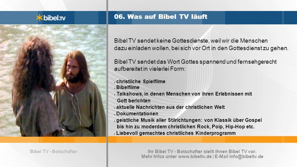 Bibel TV - Botschafter 06. Was auf Bibel TV läuft Bibel TV sendet keine Gottesdienste, weil wir die Menschen dazu einladen wollen, bei sich vor Ort in