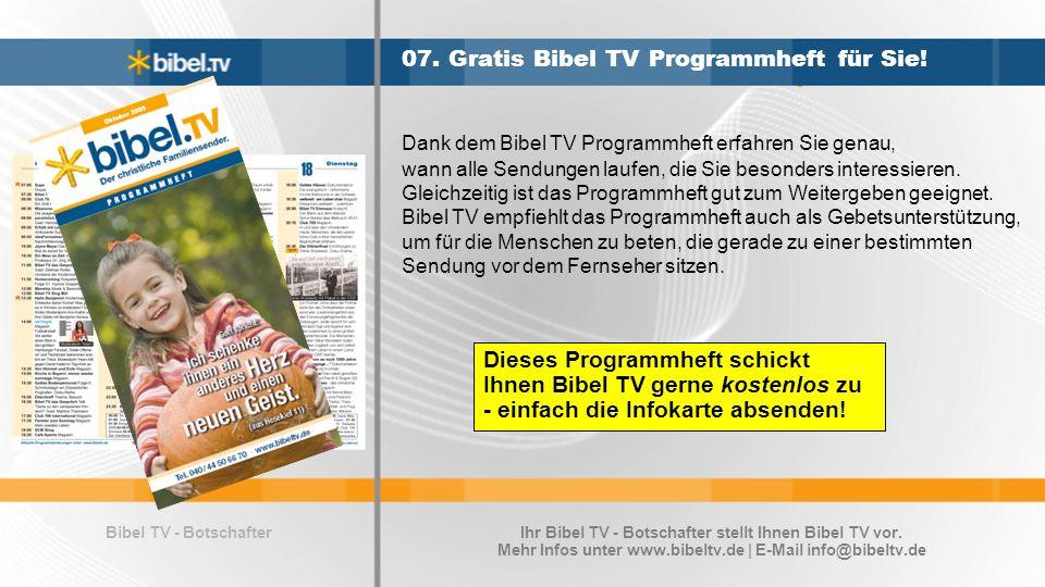 Bibel TV - Botschafter 07. Gratis Bibel TV Programmheft für Sie! Dank dem Bibel TV Programmheft erfahren Sie genau, wann alle Sendungen laufen, die Si