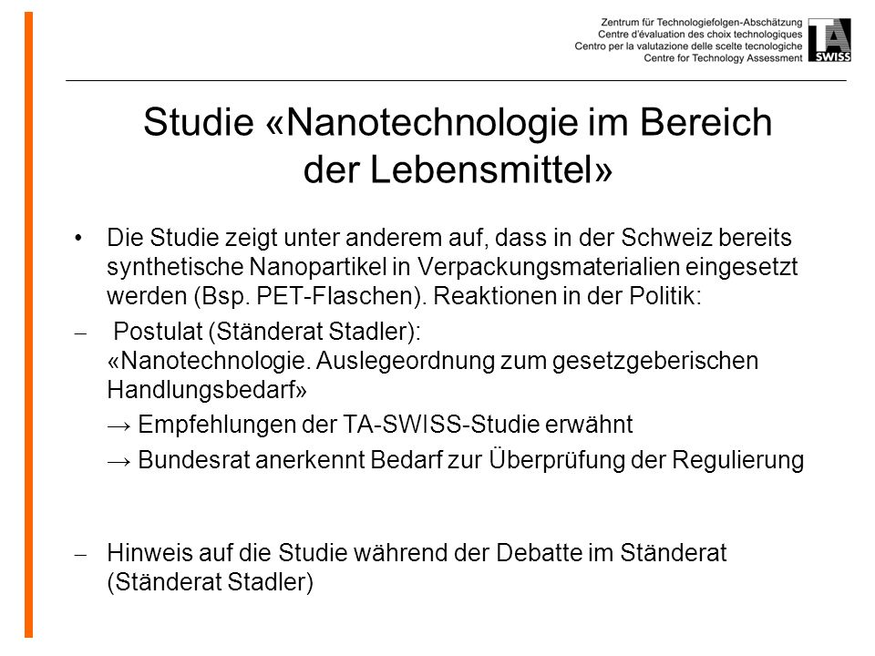 www.oeko.de Studie «Nanotechnologie im Bereich der Lebensmittel» Die Studie zeigt unter anderem auf, dass in der Schweiz bereits synthetische Nanopartikel in Verpackungsmaterialien eingesetzt werden (Bsp.