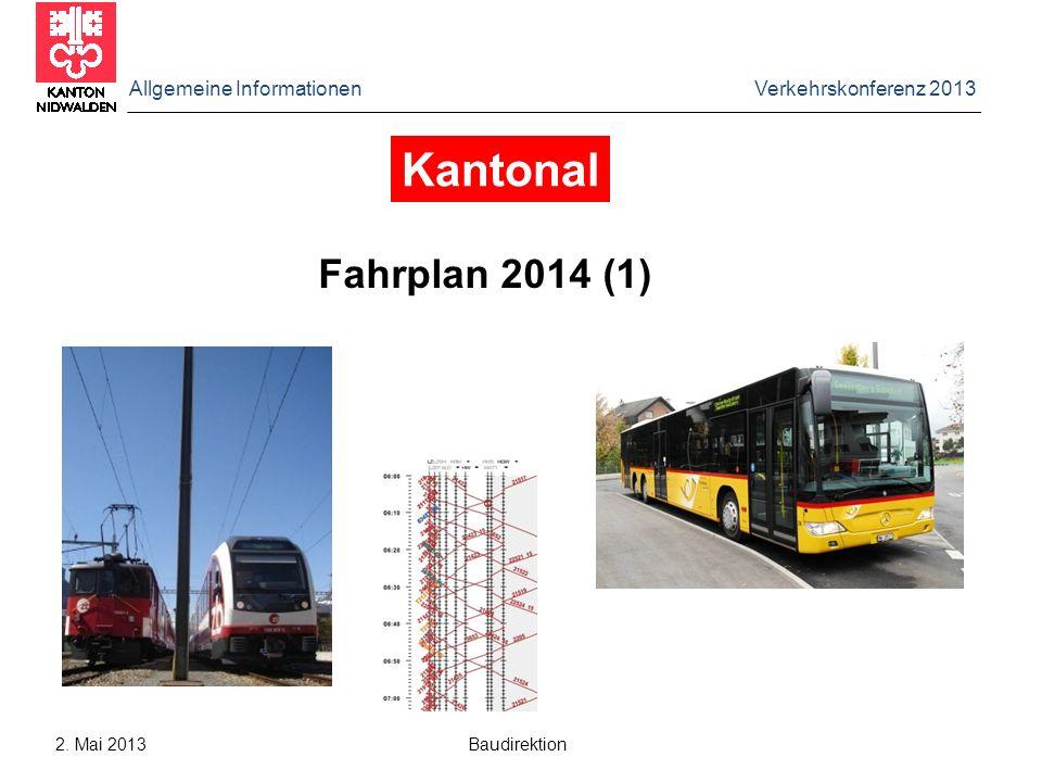 Allgemeine Informationen Verkehrskonferenz 2013 2. Mai 2013 Baudirektion Kantonal Fahrplan 2014 (1)