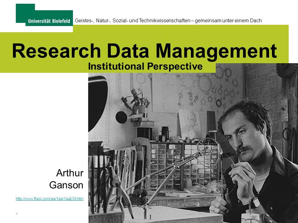 1 Geistes-, Natur-, Sozial- und Technikwissenschaften – gemeinsam unter einem Dach Research Data Management Institutional Perspective Arthur Ganson ht