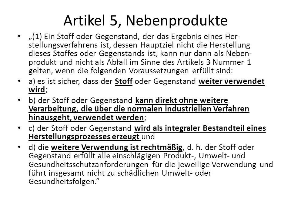 Artikel 5, Nebenprodukte (1) Ein Stoff oder Gegenstand, der das Ergebnis eines Her stellungsverfahrens ist, dessen Hauptziel nicht die Herstellung di