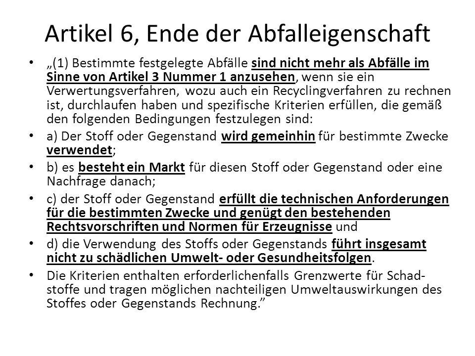 Artikel 6, Ende der Abfalleigenschaft (1) Bestimmte festgelegte Abfälle sind nicht mehr als Abfälle im Sinne von Artikel 3 Nummer 1 anzusehen, wenn si