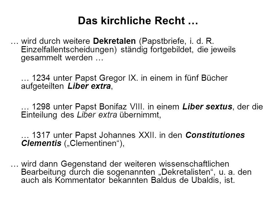 Das Kirchenrecht … …wird 1582 in der Weise kodifiziert, dass aus den bisherigen Sammlungen das Corpus Iuris Canonici als Parallelwerk zum Corpus Iuris Civilis von Kaiser Justinian gebildet wird.