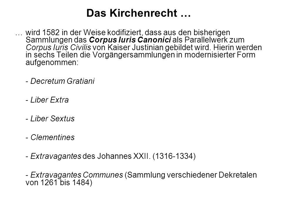 Das Kirchenrecht … …wird 1582 in der Weise kodifiziert, dass aus den bisherigen Sammlungen das Corpus Iuris Canonici als Parallelwerk zum Corpus Iuris