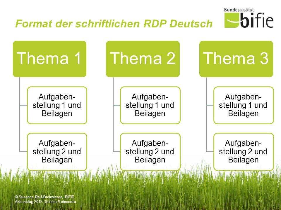 © Susanne Reif-Breitwieser, BIFIE Aktionstag 2013, Schüler/Lehrerinfo Format der schriftlichen RDP Deutsch Thema 1 Aufgaben- stellung 1 und Beilagen A