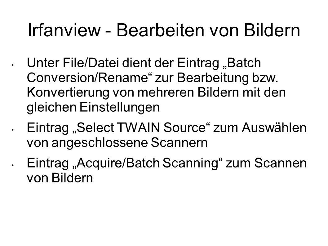 Irfanview - Bearbeiten von Bildern Unter File/Datei dient der Eintrag Batch Conversion/Rename zur Bearbeitung bzw. Konvertierung von mehreren Bildern