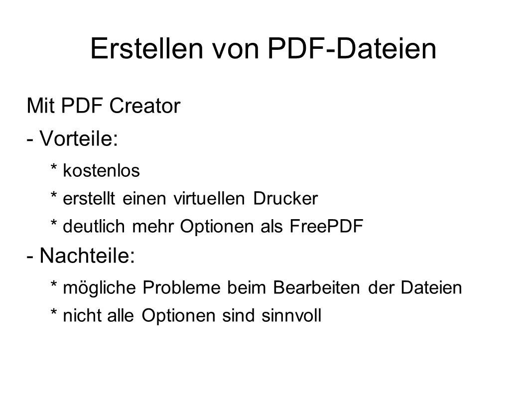 Erstellen von PDF-Dateien Mit PDF Creator - Vorteile: * kostenlos * erstellt einen virtuellen Drucker * deutlich mehr Optionen als FreePDF - Nachteile