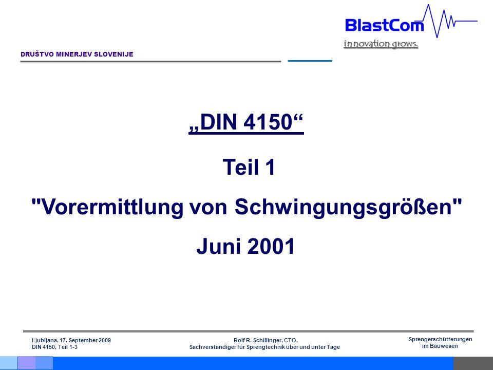 Ljubljana, 17. September 2009 Rolf R. Schillinger, CTO, DIN 4150, Teil 1-3 Sachverständiger für Sprengtechnik über und unter Tage DRUŠTVO MINERJEV SLO