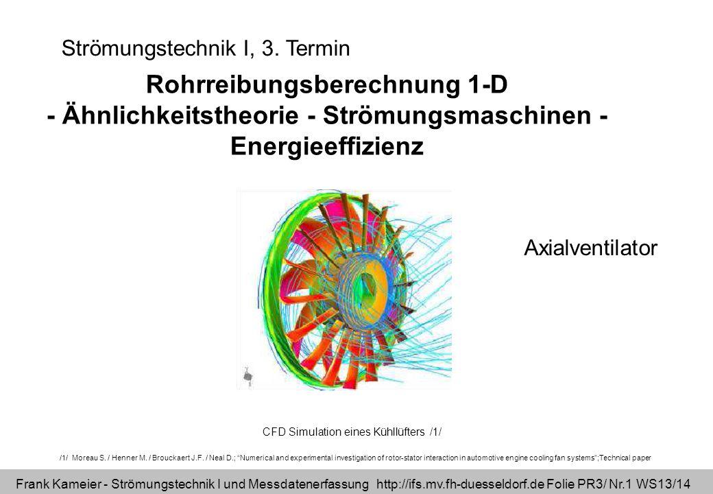 Frank Kameier - Strömungstechnik I und Messdatenerfassung http://ifs.mv.fh-duesseldorf.de Folie PR3/ Nr.1 WS13/14 Strömungstechnik I, 3. Termin Rohrre