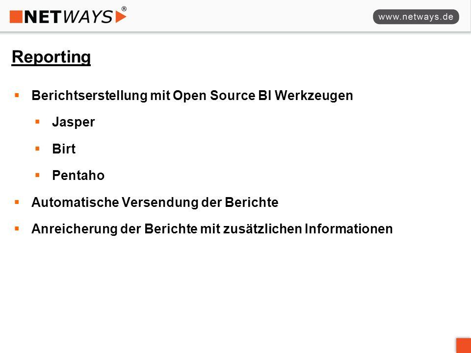 Reporting Berichtserstellung mit Open Source BI Werkzeugen Jasper Birt Pentaho Automatische Versendung der Berichte Anreicherung der Berichte mit zusätzlichen Informationen