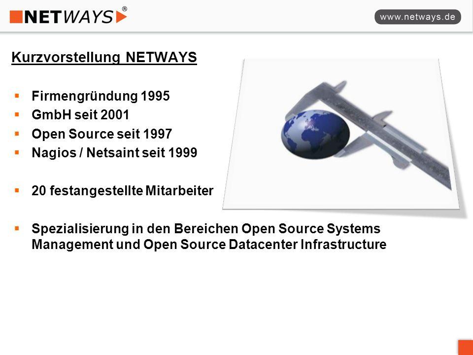 Kurzvorstellung NETWAYS Firmengründung 1995 GmbH seit 2001 Open Source seit 1997 Nagios / Netsaint seit 1999 20 festangestellte Mitarbeiter Spezialisierung in den Bereichen Open Source Systems Management und Open Source Datacenter Infrastructure