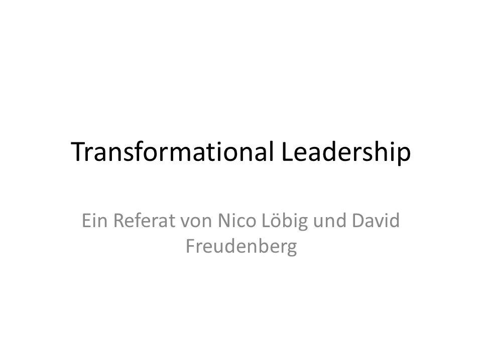 Transformational Leadership Ein Referat von Nico Löbig und David Freudenberg