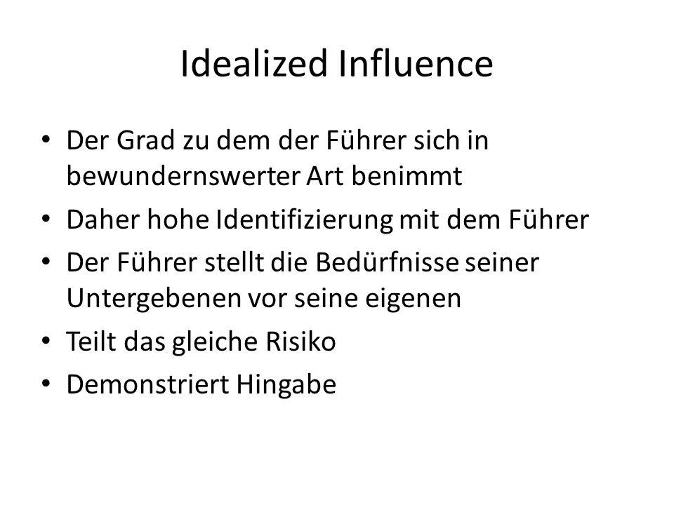 Idealized Influence Der Grad zu dem der Führer sich in bewundernswerter Art benimmt Daher hohe Identifizierung mit dem Führer Der Führer stellt die Bedürfnisse seiner Untergebenen vor seine eigenen Teilt das gleiche Risiko Demonstriert Hingabe