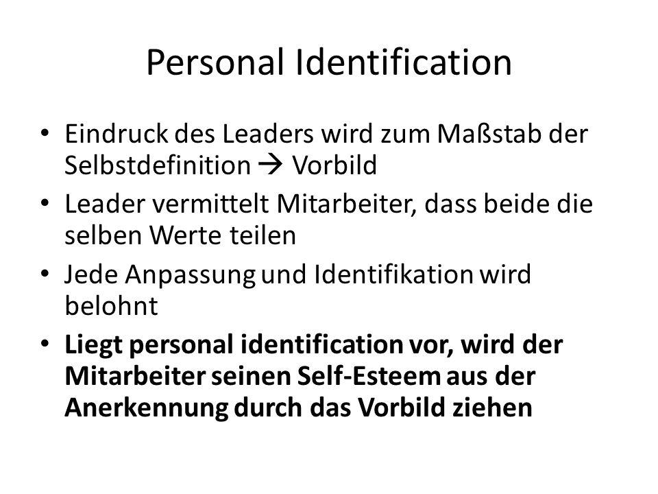 Personal Identification Eindruck des Leaders wird zum Maßstab der Selbstdefinition Vorbild Leader vermittelt Mitarbeiter, dass beide die selben Werte teilen Jede Anpassung und Identifikation wird belohnt Liegt personal identification vor, wird der Mitarbeiter seinen Self-Esteem aus der Anerkennung durch das Vorbild ziehen