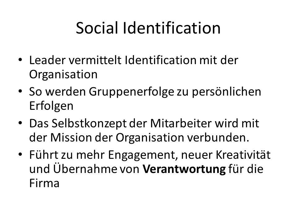 Social Identification Leader vermittelt Identification mit der Organisation So werden Gruppenerfolge zu persönlichen Erfolgen Das Selbstkonzept der Mitarbeiter wird mit der Mission der Organisation verbunden.