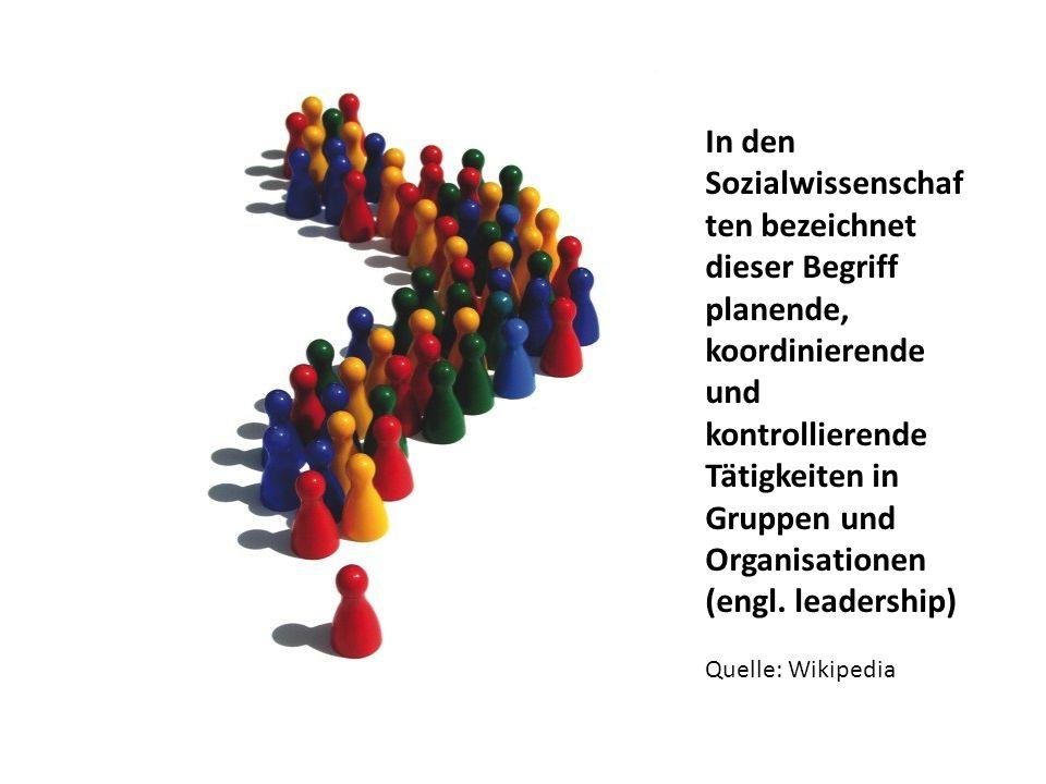 In den Sozialwissenschaf ten bezeichnet dieser Begriff planende, koordinierende und kontrollierende Tätigkeiten in Gruppen und Organisationen (engl.
