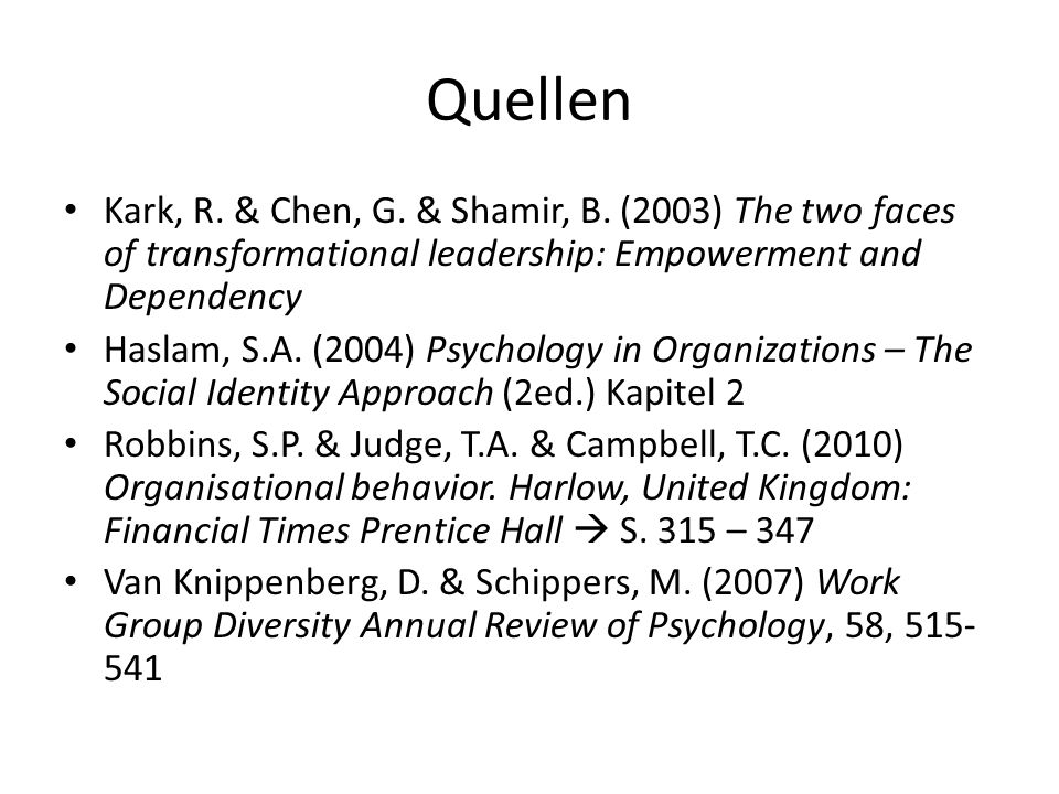 Quellen Kark, R. & Chen, G. & Shamir, B. (2003) The two faces of transformational leadership: Empowerment and Dependency Haslam, S.A. (2004) Psycholog
