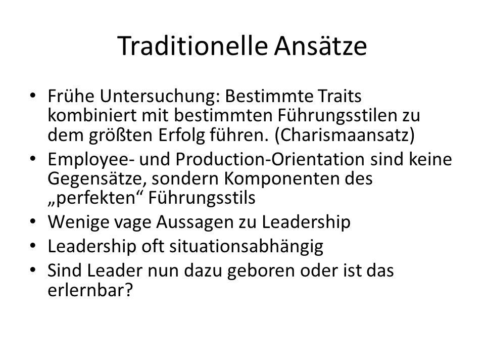 Traditionelle Ansätze Frühe Untersuchung: Bestimmte Traits kombiniert mit bestimmten Führungsstilen zu dem größten Erfolg führen.