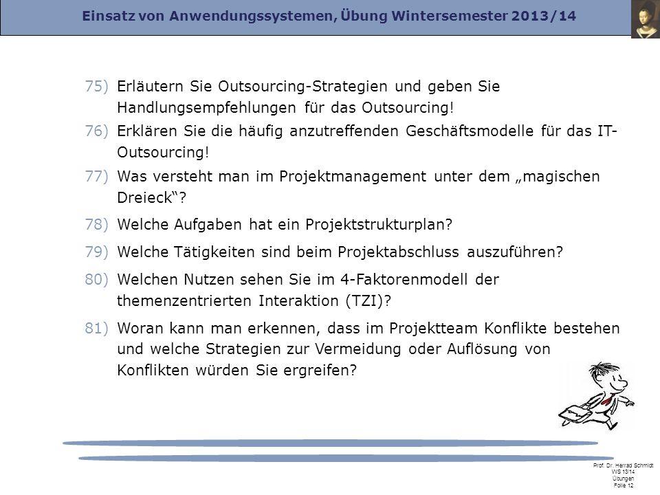 Einsatz von Anwendungssystemen, Übung Wintersemester 2013/14 Prof. Dr. Herrad Schmidt WS 13/14 Übungen Folie 12 75)Erläutern Sie Outsourcing-Strategie