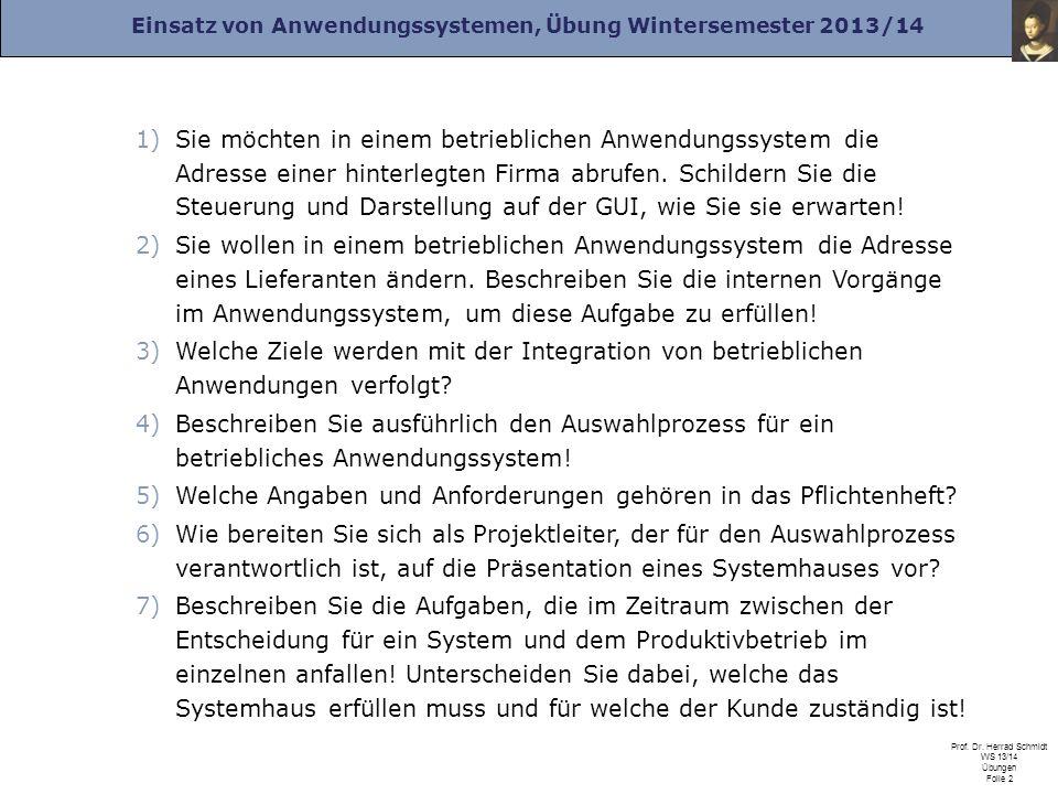 Einsatz von Anwendungssystemen, Übung Wintersemester 2013/14 Prof. Dr. Herrad Schmidt WS 13/14 Übungen Folie 2 1)Sie möchten in einem betrieblichen An