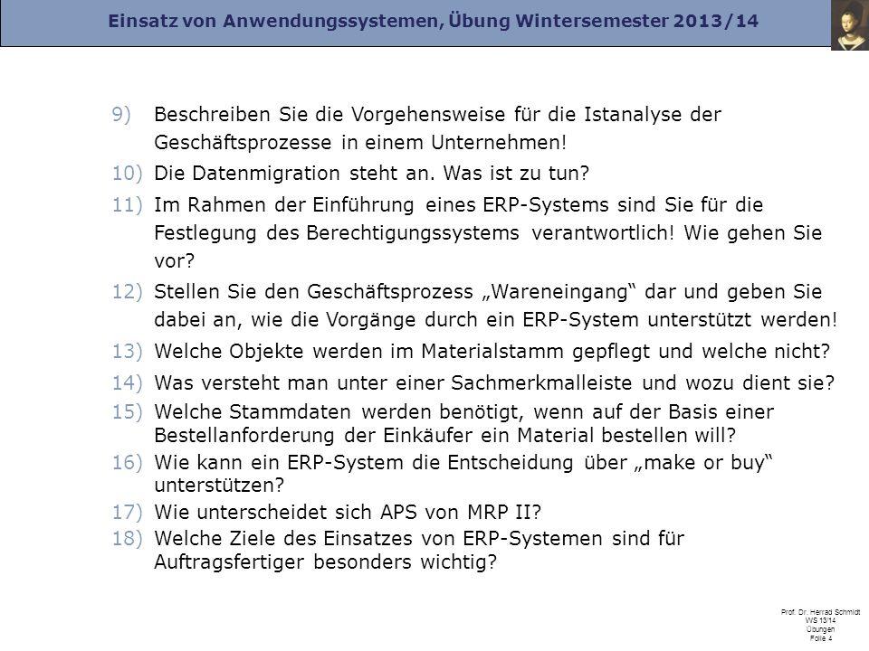 Einsatz von Anwendungssystemen, Übung Wintersemester 2013/14 Prof. Dr. Herrad Schmidt WS 13/14 Übungen Folie 4 9)Beschreiben Sie die Vorgehensweise fü